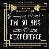 Je n'ai pas 70 ans j'ai 30 ans: idée cadeau anniversaire homme femme , livre d or anniversaire 70 ans félicitations et photos invités