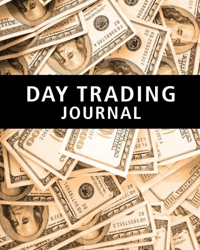 Day Trading Journal: Stock Trader's Trading And Trade Strategies Journal (Stock CFD Options Forex Trading Day Trader Journal Record Logbook Series, Band 1)