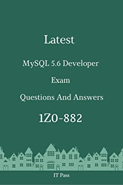 Latest MySQL 5.6 Developer Exam 1Z0-882 Questions and Answers: Guide for Real Exam