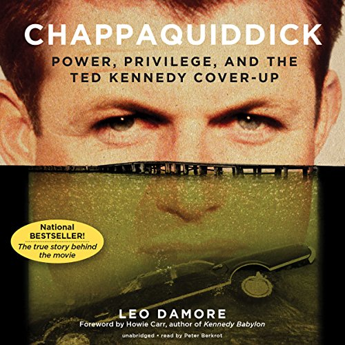Chappaquiddick                   Written by:                                                                                                                                 Leo Damore,                                                                                        Howie Carr - foreword                               Narrated by:                                                                                                                                 Peter Berkrot                      Length: 16 hrs and 51 mins     4 ratings     Overall 4.5
