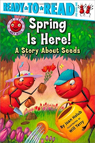 Spring Is Here!: A Story About Seeds (Ant Hill)