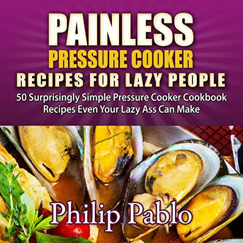Painless Pressure Cooker Recipes for Lazy People audiobook cover art