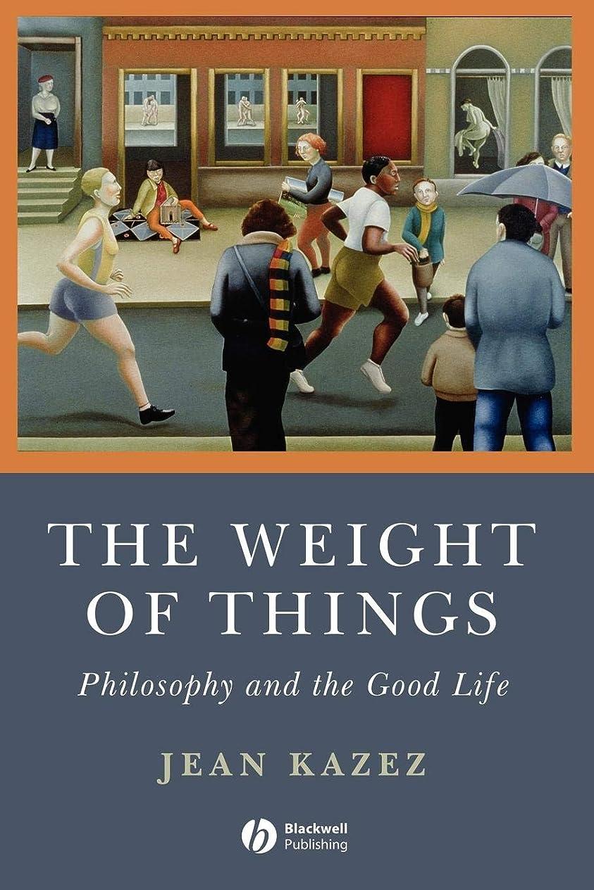 マネージャー注目すべきスマートThe Weight of Things: Philosophy and the Good Life
