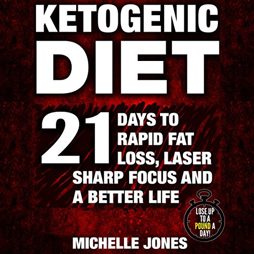 Ketogenic Diet: 21 Days to Rapid Fat Loss, Laser Sharp Focus and a Better Life (Lose Up to a Pound a Day!) cover art