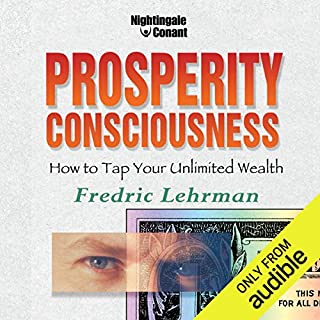 Prosperity Consciousness     How to Tap Your Unlimited Wealth              By:                                                                                                                                 Fredric Lehrman                               Narrated by:                                                                                                                                 Fredric Lehrman                      Length: 6 hrs and 45 mins     13 ratings     Overall 4.4