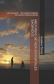 HISTORIAS DE VIDA EN PORTALES SAGRADOS: ... de la muerte ... de lugares mágicos ...de nuestro subconsciente (Spanish Edition)
