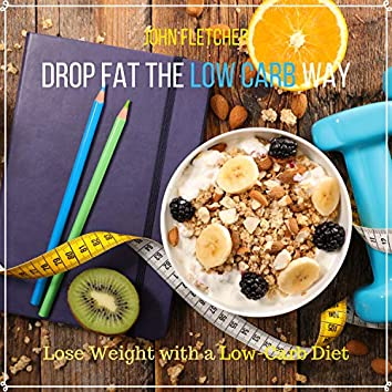 Drop Fat the Low Carb Way (Lose Weight with a Low-Carb Diet)