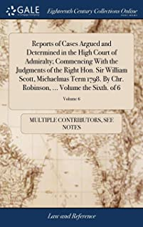 Reports of Cases Argued and Determined in the High Court of Admiralty; Commencing with the Judgments of the Right Hon. Sir...