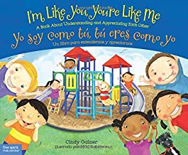 I'm Like You, You're Like Me / Yo soy como tú, tú eres como yo: A Book About Understanding and Appreciating Each Other/Un libro para entendernos y apreciarnos (English and Spanish Edition)