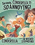 Seriously, Cinderella is So Annoying!: The Story of Cinderella as Told by the Wicked Stepmother (The Other Side of the Story) (Paperback) - Common