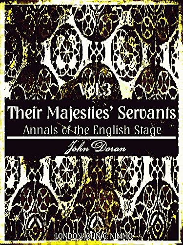 Their Majesties' Servants Volume 3 (of 3): Annals of the English Stage (Their Majesties' Servants Series) (English Edition)