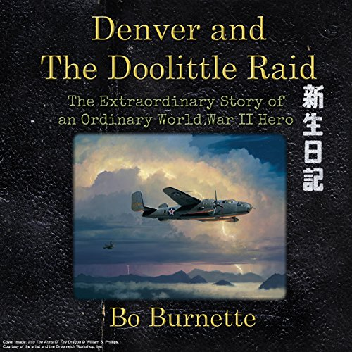 Denver and the Doolittle Raid: The Extraordinary Story of an Ordinary World War II Hero audiobook cover art