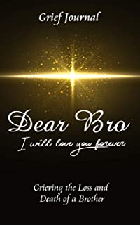 Dear Bro I Will Love You Forever Grief Journal - Grieving the Loss and Death of a Brother: Memory Book for Processing Deat...