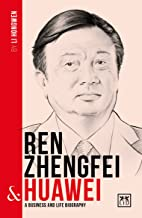 Ren Zhengfei and Huawei: A Biography of One of China's Greatest Entrepreneurs (China S Entrepreneurs)