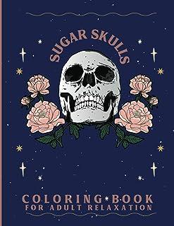 Sugar Skulls Coloring Book for Adults: 50 Plus Designs Inspired by Día De Los Muertos Skull Day of the Dead Easy Patterns ...