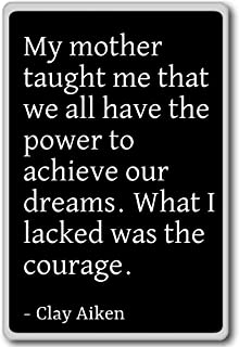 My mother taught me that we all have the power t... - Clay Aiken quotes fridge magnet, Black