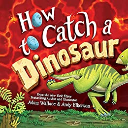 How to Catch a Dinosaur by [Adam Wallace, Andy Elkerton]