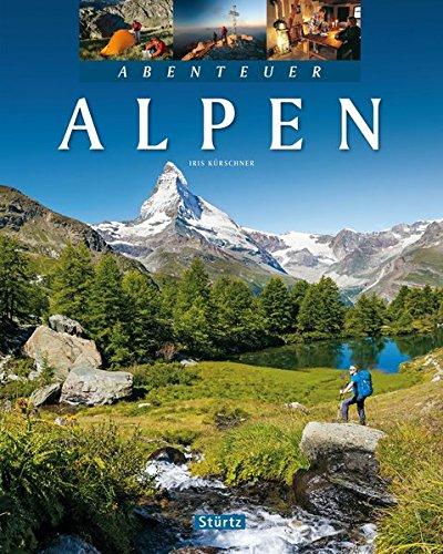 Abenteuer Alpen: Ein hochwertiger Bildband mit über 245 Bildern auf 128 Seiten - STÜRTZ Verlag: Ein Bildband mit über 240 Bildern auf 128 Seiten - STÜRTZ Verlag [Gebundene Ausgabe]