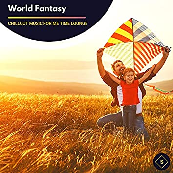 World Fantasy - Chillout Music For Me Time Lounge