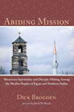 Abiding Mission: Missionary Spirituality and Disciple-Making Among the Muslim Peoples of Egypt and Northern Sudan
