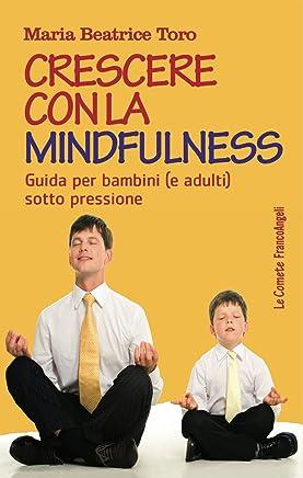 Crescere con la mindfulness: Guida per bambini (e adulti) sotto pressione
