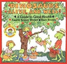 Dinosaurs Alive and Well!: A Guide to Good Health (Dino Life Guides for Families)