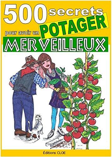 500 secrets pour avoir un potager merveilleux (Cultiver un potager t. 1303) (French Edition)