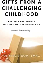 Gifts From A Challenging Childhood: Creating A Practice for Becoming Your Healthiest Self