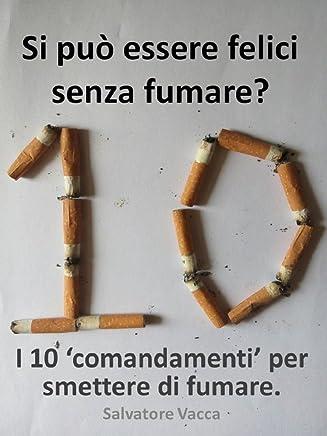 Si può essere felici senza fumare? I 10 'comandamenti' per smettere di fumare.
