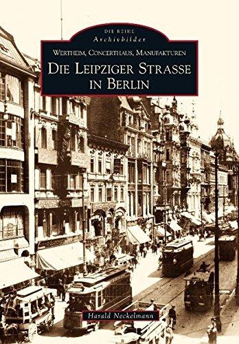 Wertheim, Concerthaus, Manufakturen: Die Leipziger Straße in Berlin