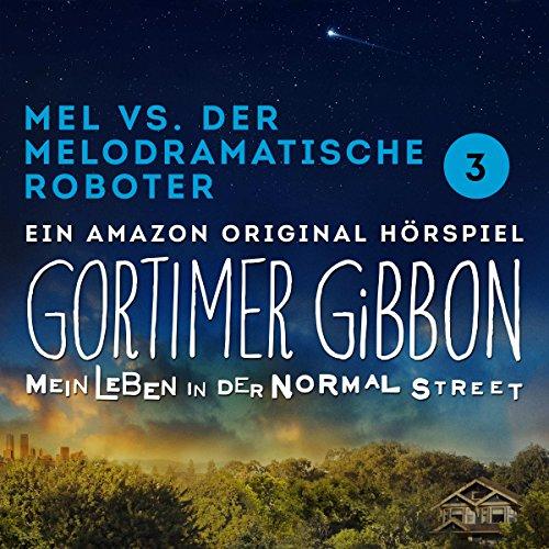 Staffel 1 - Folge 3 - Mel vs. der melodramatische Roboter