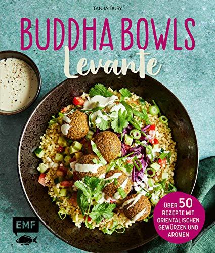 Buddha Bowls – Levante: Über 50 Rezepte mit orientalischen Gewürzen und Aromen