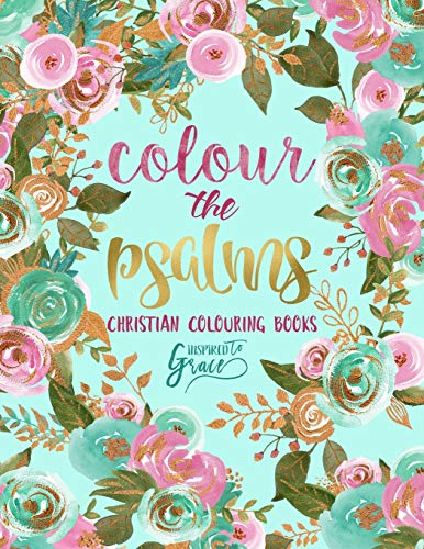 Colour The Psalms: Inspired To Grace: Christian Colouring Books: A Bible Verse Colouring Book for Adults & Teens