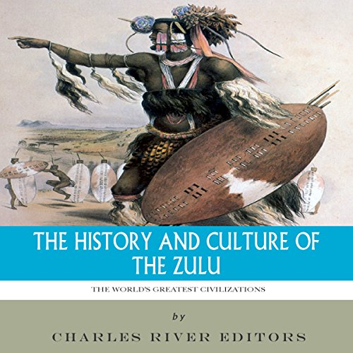 The World's Greatest Civilizations: The History and Culture of the Zulu                   By:                                                                                                                                 Charles River Editors                               Narrated by:                                                                                                                                 Wayne Paige                      Length: 1 hr and 21 mins     5 ratings     Overall 4.0