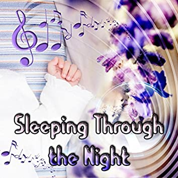 Sleeping Through the Night - Calm Music for Baby with Trouble Sleeping, Soothing Music to Help You Relax, Sleep Time for Newborn with Instrumental New Age, Lullabies Relaxing Nature Music
