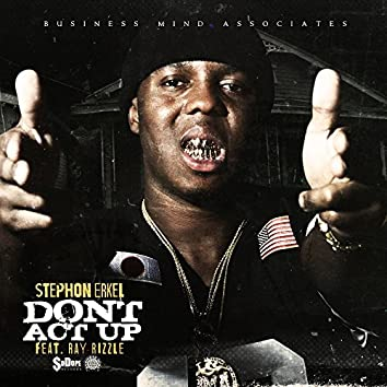 Dont Act Up Feat. Ray Rizzle
