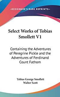 Select Works of Tobias Smollett V1: Containing the Adventures of Peregrine Pickle and the Adventures of Ferdinand Count Fa...