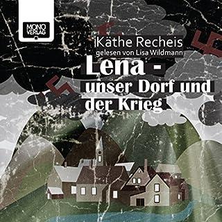 Lena - Unser Dorf und der Krieg                   Autor:                                                                                                                                 Käthe Recheis                               Sprecher:                                                                                                                                 Lisa Wildmann                      Spieldauer: 10 Std. und 46 Min.     67 Bewertungen     Gesamt 4,6