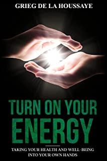 Turn On Your Energy: Taking Your Health and Well-being into Your Own Hands