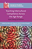 Teaching Intercultural Competence Across the Age Range: From Theory to Practice (Volume 32) (Languages for Intercultural Communication and Education (32))