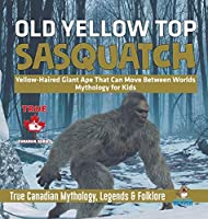 Old Yellow Top / Sasquatch - Yellow-Haired Giant Ape That Can Move Between Worlds - Mythology for Kids - True Canadian Mythology, Legends & Folklore