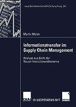 Informationstransfer im Supply Chain Management: Analyse aus Sicht der Neuen Institutionenökonomie (neue betriebswirtschaf...