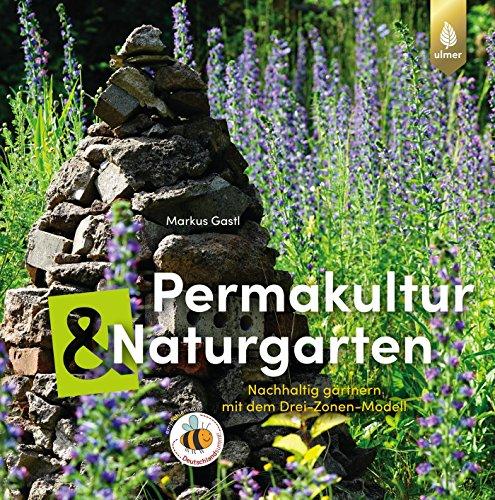 Permakultur und Naturgarten: Nachhaltig gärtnern mit dem Drei-Zonen-Modell