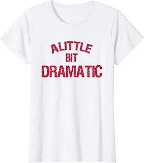 A Little Bit Dramatic Shirt T-shirt
