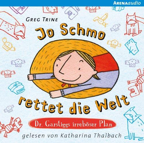 Jo Schmo rettet die Welt - Dr. Garstiggs irreböser Plan Titelbild