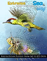 Extreme Dot-to-Dot Sea & Sky Bird & Ocean Puzzles from 365 to 873 Dots (Dot to Dot Books for Adults)