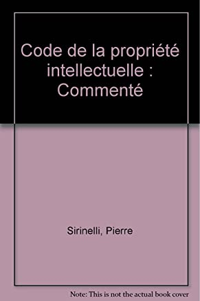 CODE DE LA PROPRIETE INTELLECTUELLE 2006 COMMENTE 6EME EDITION