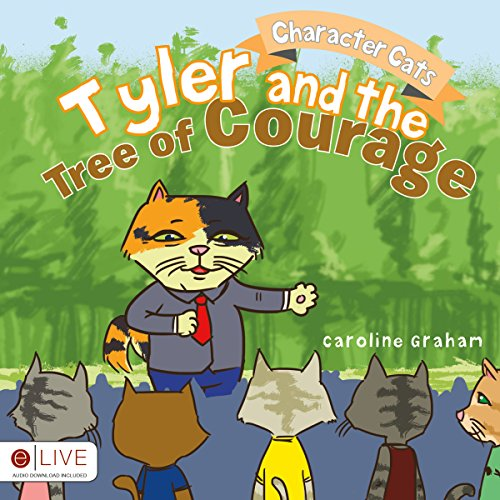Character Cats: Tyler and the Tree of Courage                   By:                                                                                                                                 Caroline Graham                               Narrated by:                                                                                                                                 Myra Escoro                      Length: 7 mins     Not rated yet     Overall 0.0