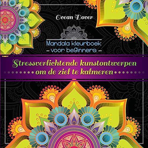 Mandala kleurboek voor beginners: Stressverlichtende kunstontwerpen om de ziel te kalmeren