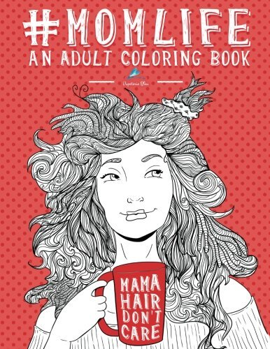 Mom Life: An Adult Coloring Book (Coloring Books for Adults for Stress Relief & Meditation & Relaxation & Zen Color Therapy) by Papeterie Bleu Adult Coloring Books (2016-04-01)